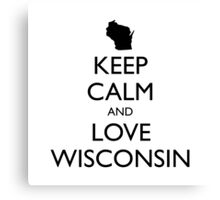 KEEP CALM and LOVE WISCONSIN Canvas Print