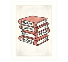 Smart Guys Read Books - book lover gift inspirational quote Art Print