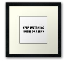 Keep Watching Trick Framed Print