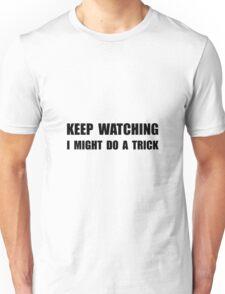 Keep Watching Trick Unisex T-Shirt