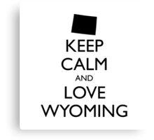 KEEP CALM and LOVE WYOMING Canvas Print