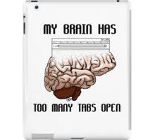 My Brain Has Too Many Tabs Open iPad Case/Skin