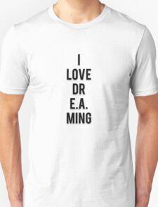 I LOVE DR E.A. MING Unisex T-Shirt