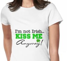 I'm Not Irish Kiss Me Anyway Womens Fitted T-Shirt