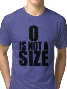 0 is not a size Tri-blend T-Shirt