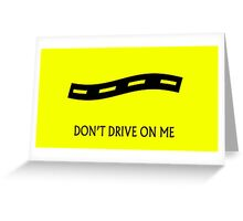 dont drive on me Greeting Card