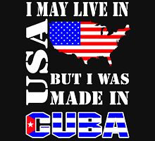 I MAY LIVE IN USA BUT I WAS MADE IN CUBE Unisex T-Shirt