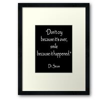Dr. Seuss, 'Don't cry because it's over, smile because it happened.' on BLACK  Framed Print
