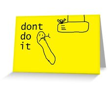 dont do it Greeting Card