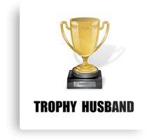 Trophy Husband Metal Print