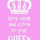 Keep Calm and listen to your Queen by Edward Fielding