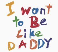 I Want to Be Like Daddy Kids Baby Kids Tee