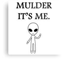 Mulder it's me.  Metal Print