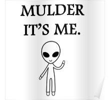 Mulder it's me.  Poster