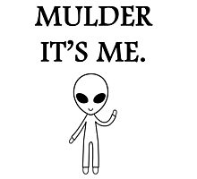 Mulder it's me.  Photographic Print