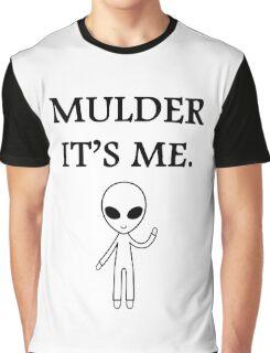 Mulder it's me.  Graphic T-Shirt