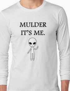 Mulder it's me.  Long Sleeve T-Shirt