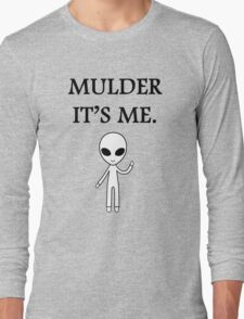 Mulder it's me.  Long Sleeve T-Shirt