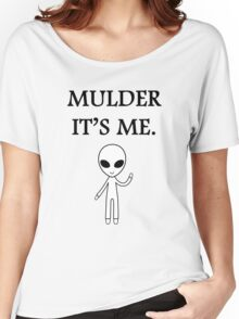 Mulder it's me.  Women's Relaxed Fit T-Shirt