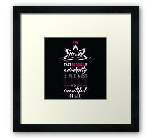 The Flower that Blooms in Adversity is the Most Rare and Beautiful of All Framed Print