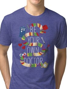Be Your Own Doctor Tri-blend T-Shirt