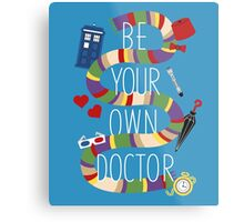 Be Your Own Doctor Metal Print