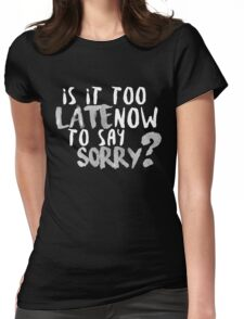 Is It Too Late Now To Say Sorry? [White Version] Womens Fitted T-Shirt