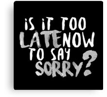 Is It Too Late Now To Say Sorry? [White Version] Canvas Print