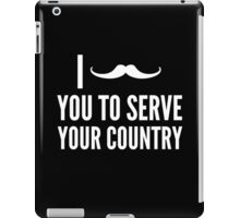 I Mustache You To Serve Your Country iPad Case/Skin