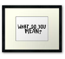 What Do You Mean? [Black Version] Framed Print