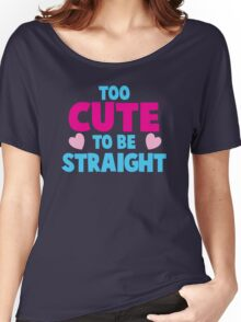 Too CUTE to be STRAIGHT!  Women's Relaxed Fit T-Shirt