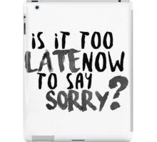 Is It Too Late Now To Say Sorry? [Black Version] iPad Case/Skin