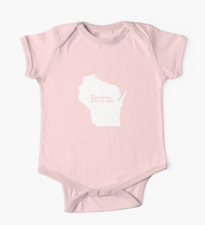Wisconsin Born WI Home  One Piece - Short Sleeve