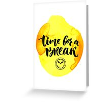 Time for a break Greeting Card
