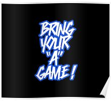 """Bring your """"A"""" game ! Poster"""