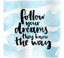 Follow your dreams, they know the way Poster