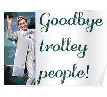 Goodbye trolley people! Poster