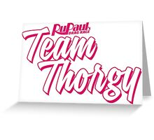 Team Thorgy - Thorgy Thor (RuPaul's Drag Race: Season 8) Greeting Card