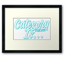 """""""Category Is..."""" Framed Print"""