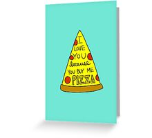 I Love Your Because You Buy Me Pizza Greeting Card