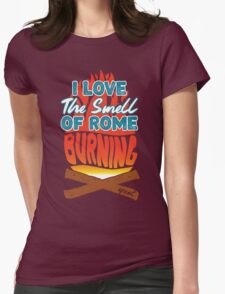 I Love The Smell of Rome Burning T-Shirt