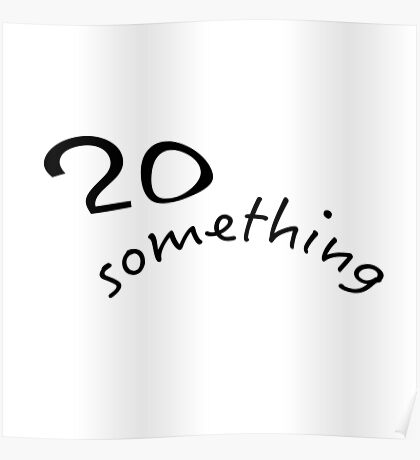 """20 something"" typography Poster"