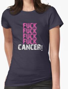 Fuck, fuck, fuck, fuck cancer! Womens Fitted T-Shirt