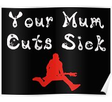 Your Mum Cuts Sick (Black) Poster