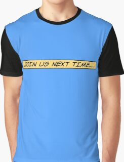 Join us next time... Graphic T-Shirt