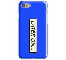 Later on iPhone Case/Skin