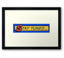Stay tuned... Framed Print