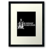 be excellent Framed Print