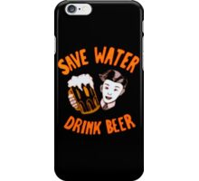 save water drink beer! iPhone Case/Skin