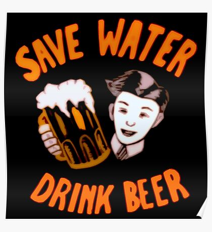save water drink beer! Poster